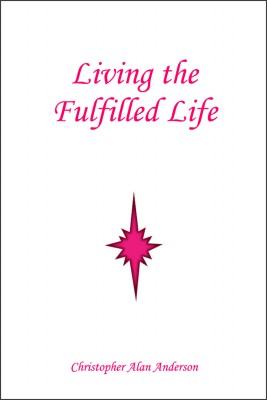 Living the Fulfilled Life by Christopher Alan Anderson from First Edition Design Publishing in Religion category