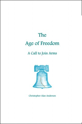 The Age of Freedom: A Call to Join Arms by Christopher Alan Anderson from First Edition Design Publishing in Religion category