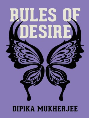 RULES OF DESIRE by Dipika Mukhrejee from  in  category
