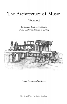 The Architecture of Music Volume 2: Expanded Scale Encyclopedia for the Guitar in Regular E Tuning by Greg Aranda, Architect from Gregory Aranda in General Academics category