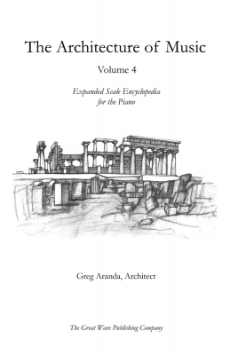 The Architecture of Music Volume 4: Expanded Scale Encyclopedia for the Piano by Greg Aranda, Architect from  in  category