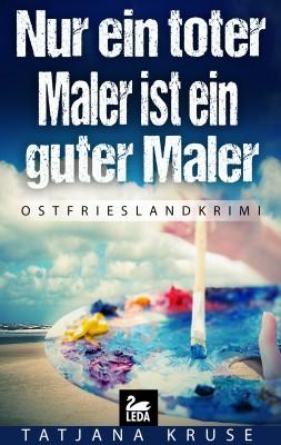 Nur ein toter Maler ist ein guter Maler: Ostfrieslandkrimi by Tatjana Kruse from Hallenberger Media GmbH in Lifestyle category