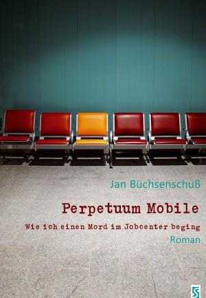 Perpetuum Mobile. Wie ich einen Mord im Jobcenter beging. Roman by Jan Büchsenschuß from  in  category