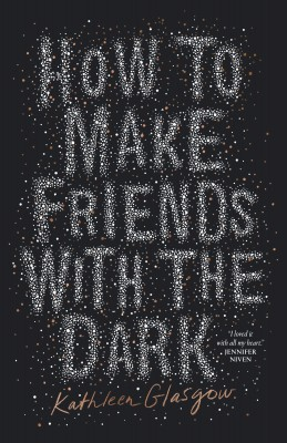 How to Make Friends with the Dark by Kathleen Glasgow from HarperCollins Publishers Australia Pty Ltd in Teen Novel category