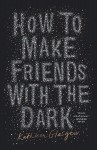 How to Make Friends with the Dark by Kathleen Glasgow from  in  category