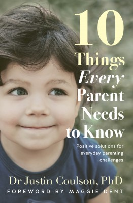 10 Things Every Parent Needs to Know by Justin Coulson from HarperCollins Publishers Australia Pty Ltd in Family & Health category