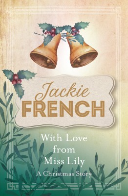 With Love from Miss Lily: A Christmas Story by Jackie French from  in  category