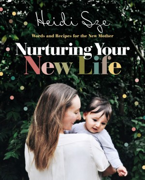 Nurturing Your New Life by Heidi Sze from HarperCollins Publishers Australia Pty Ltd in Family & Health category