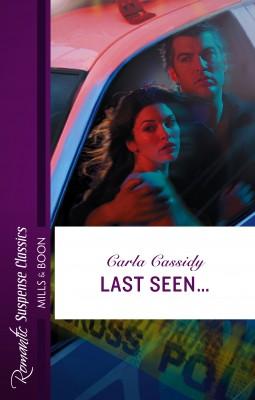 Last Seen... by Carla Cassidy from HarperCollins Publishers Australia Pty Ltd in Romance category