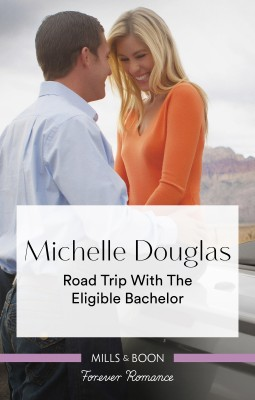 Road Trip With The Eligible Bachelor by Michelle Douglas from HarperCollins Publishers Australia Pty Ltd in Romance category