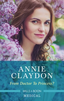 From Doctor To Princess? by Annie Claydon from HarperCollins Publishers Australia Pty Ltd in Romance category