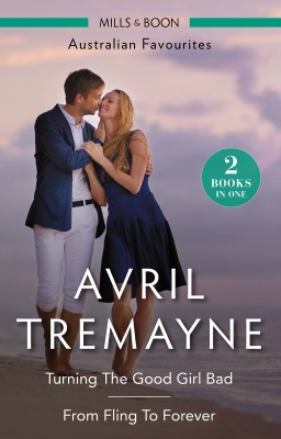 Turning The Good Girl Bad/From Fling To Forever by Avril Tremayne from HarperCollins Publishers Australia Pty Ltd in Romance category