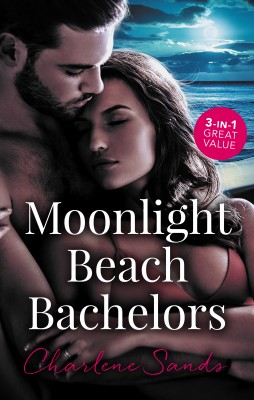 Moonlight Beach Bachelors/Her Forbidden Cowboy/The Billionaire's Daddy Test/One Secret Night, One Secret Baby by Charlene Sands from HarperCollins Publishers Australia Pty Ltd in Romance category