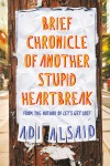 Brief Chronicle of Another Stupid Heartbreak by Adi Alsaid from  in  category