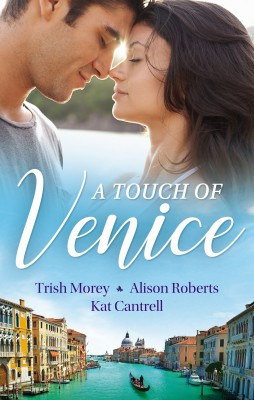 Touch Of Venice/Secrets of Castillo del Arco/From Venice with Love/Pregnant by Morning by Kat Cantrell from HarperCollins Publishers Australia Pty Ltd in Romance category