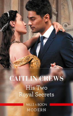 His Two Royal Secrets by CAITLIN CREWS from HarperCollins Publishers Australia Pty Ltd in Romance category