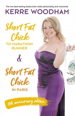Short Fat Chick to Marathon Runner 10th Anniversary Edition by Kerre Woodham from HarperCollins Publishers Australia Pty Ltd in Family & Health category