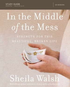 In the Middle of the Mess Study Guide by Sheila Walsh from HarperCollins Christian Publishing in Religion category