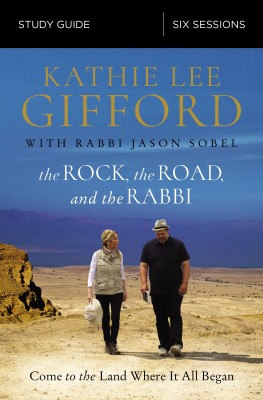 Rock, the Road, and the Rabbi Study Guide by Kathie Lee Gifford from HarperCollins Christian Publishing in Religion category