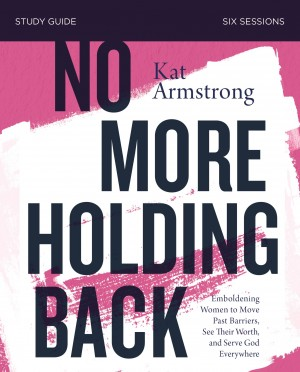 No More Holding Back Study Guide by Kat Armstrong from HarperCollins Christian Publishing in Religion category