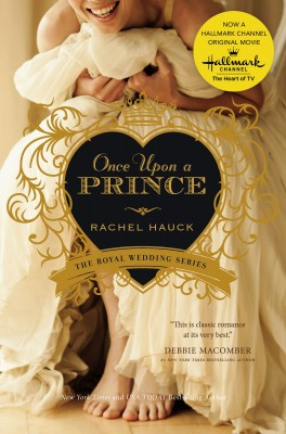 Once Upon a Prince by Rachel Hauck from HarperCollins Christian Publishing in General Novel category