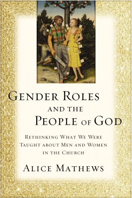 Gender Roles and the People of God by Alice Mathews from HarperCollins Christian Publishing in Religion category