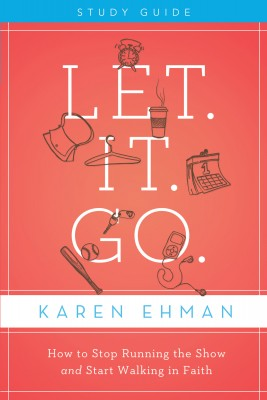 Let. It. Go. Study Guide by Karen Ehman from HarperCollins Christian Publishing in Religion category