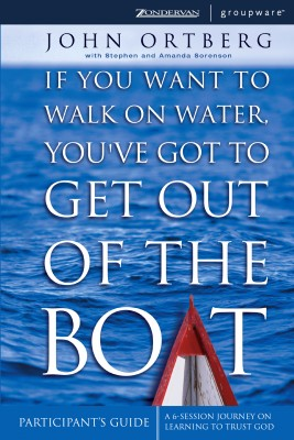 If You Want to Walk on Water, You've Got to Get Out of the Boat Participant's Guide by John Ortberg from HarperCollins Christian Publishing in Religion category