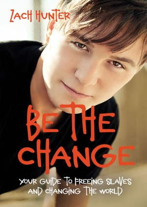 Be the Change, Revised and Expanded Edition by Zach Hunter from HarperCollins Christian Publishing in Teen Novel category