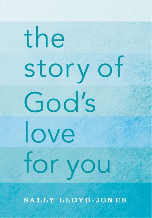 Story of God's Love for You by Sally Lloyd-Jones from HarperCollins Christian Publishing in General Novel category