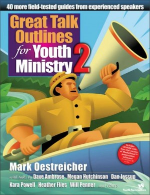 Great Talk Outlines for Youth Ministry 2 by Mark Oestreicher from HarperCollins Christian Publishing in Religion category