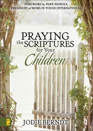 Praying the Scriptures for Your Children by Jodie Berndt from HarperCollins Christian Publishing in Religion category