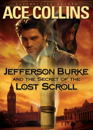 Jefferson Burke and the Secret of the Lost Scroll by Ace Collins from HarperCollins Christian Publishing in Religion category