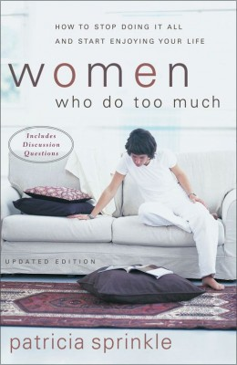 Women Who Do Too Much by Patricia Sprinkle from HarperCollins Christian Publishing in Religion category