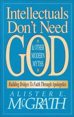 Intellectuals Don't Need God and Other Modern Myths by Alister E. McGrath from HarperCollins Christian Publishing in Religion category