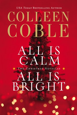 All Is Calm, All Is Bright by Colleen Coble from HarperCollins Christian Publishing in General Novel category