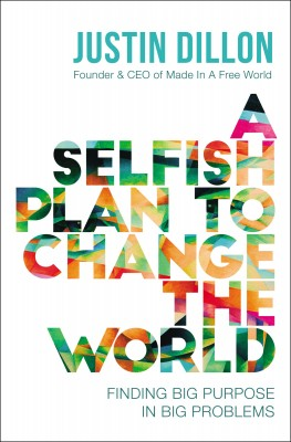 Selfish Plan to Change the World by Justin Dillon from HarperCollins Christian Publishing in Autobiography & Biography category
