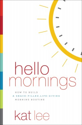 Hello Mornings by Kat Lee from HarperCollins Christian Publishing in Religion category