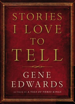 Stories I Love to Tell by Gene Edwards from HarperCollins Christian Publishing in Religion category