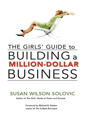 Girls' Guide to Building a Million-Dollar Business by Susan Solovic from HarperCollins Christian Publishing in Family & Health category