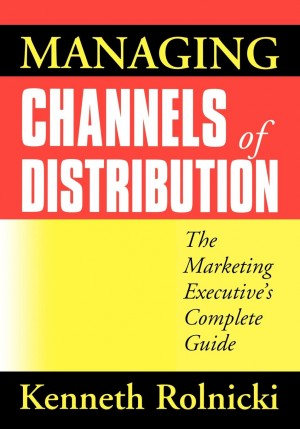 Managing Channels of Distribution by Kenneth ROLNICKI from HarperCollins Christian Publishing in Business & Management category