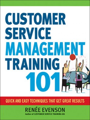 Customer Service Management Training 101 by Renee Evenson from HarperCollins Christian Publishing in Business & Management category
