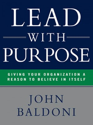 Lead with Purpose by John Baldoni from HarperCollins Christian Publishing in Business & Management category