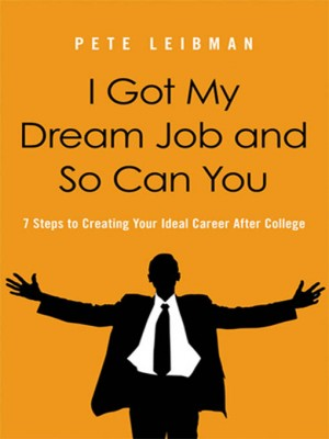 I Got My Dream Job and So Can You by Pete Leibman from HarperCollins Christian Publishing in Business & Management category