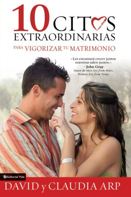 10 citas extraordinarias para vigorizar tu matrimonio by David and Claudia Arp from HarperCollins Christian Publishing in Religion category