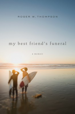My Best Friend's Funeral by Roger W Thompson from HarperCollins Christian Publishing in Autobiography & Biography category