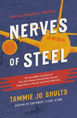 Nerves of Steel (Young Readers Edition) by Captain Tammie Jo Shults from HarperCollins Christian Publishing in Teen Novel category