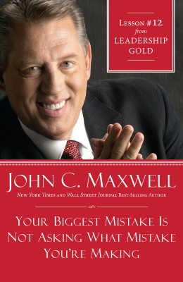 Your Biggest Mistake Is Not Asking What Mistake You're Making by John Maxwell from HarperCollins Christian Publishing in Business & Management category