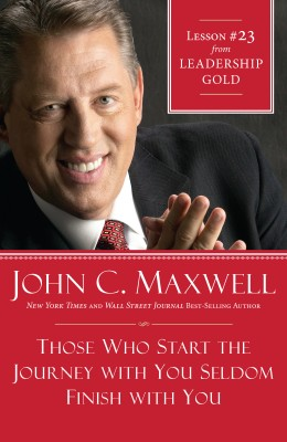 Those Who Start the Journey with You Seldom Finish with You by John Maxwell from HarperCollins Christian Publishing in Business & Management category