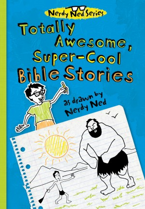Totally Awesome, Super-Cool Bible Stories as Drawn by Nerdy